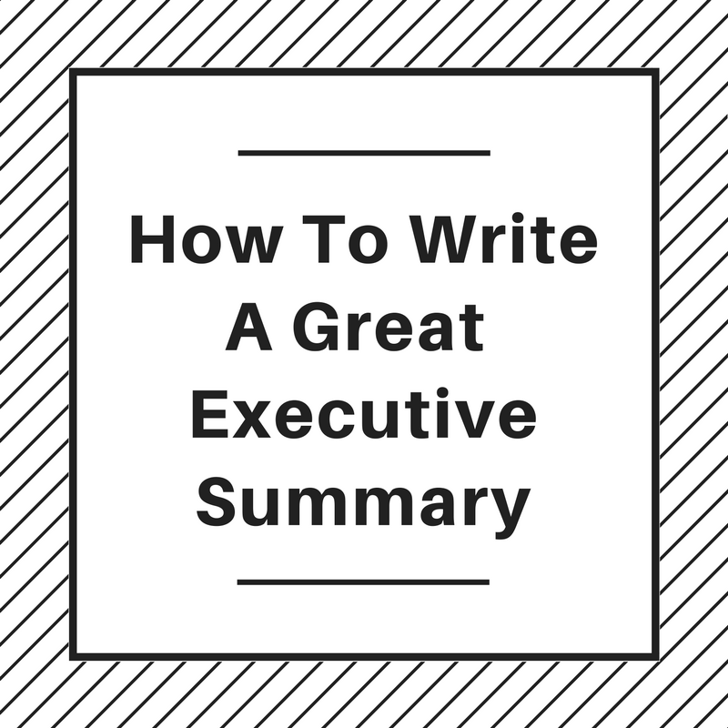 How To Write A Great Executive Summary  An Executive Summary