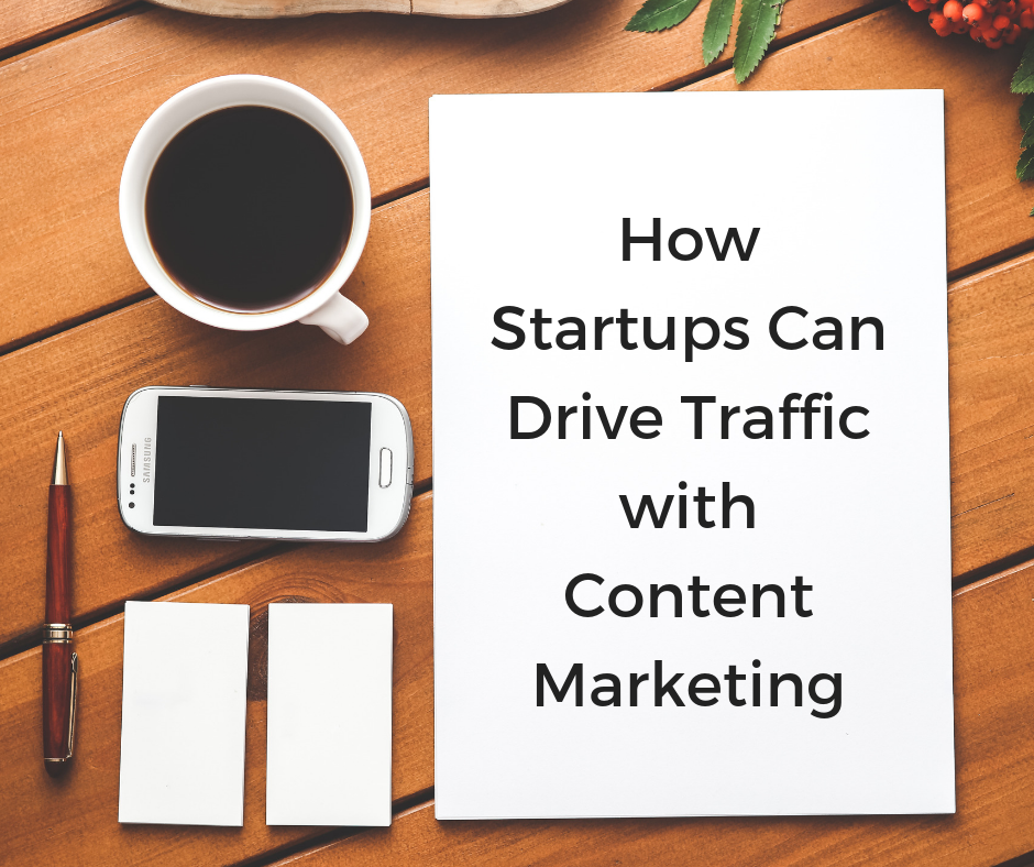 How startups can drive traffic with content marketing