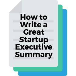 How to Write a Great Startup Executive Summary