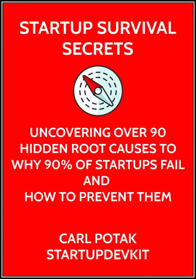 Startup Survival Secrets Book on startup failure, why 90% of startups fail, the 90+ root causes for startup failure, and how to prevent them